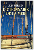 Dictionnaires de la mer, comprendre l'art de la navigation.. Jeanmerrien